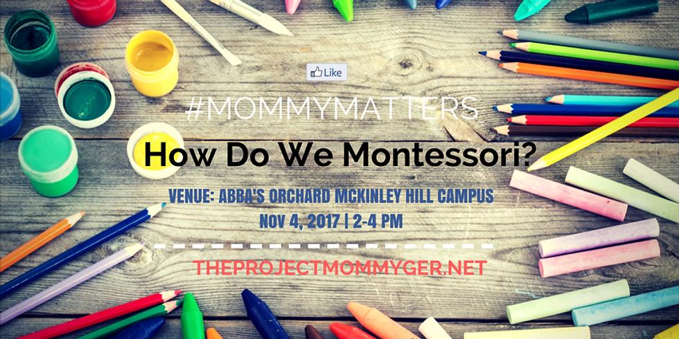 #MommyMatters: How Do We Montessori?