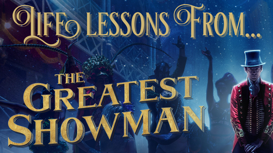 """LifeLessons from """"The Greatest Showman""""..."""