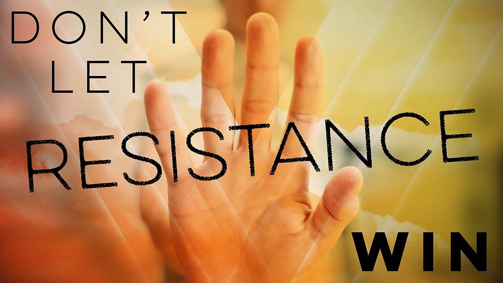 Don't Let Resistance Win!
