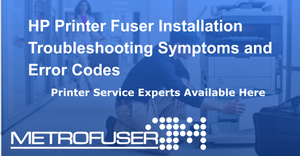 Common HP Printer Fuser Installation Troubleshooting Symptoms and Error Codes