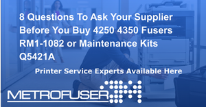 8 Questions To Ask Your Supplier Before You Buy 4250 4350 Fusers RM1-1082 or Maintenance Kits Q5421A
