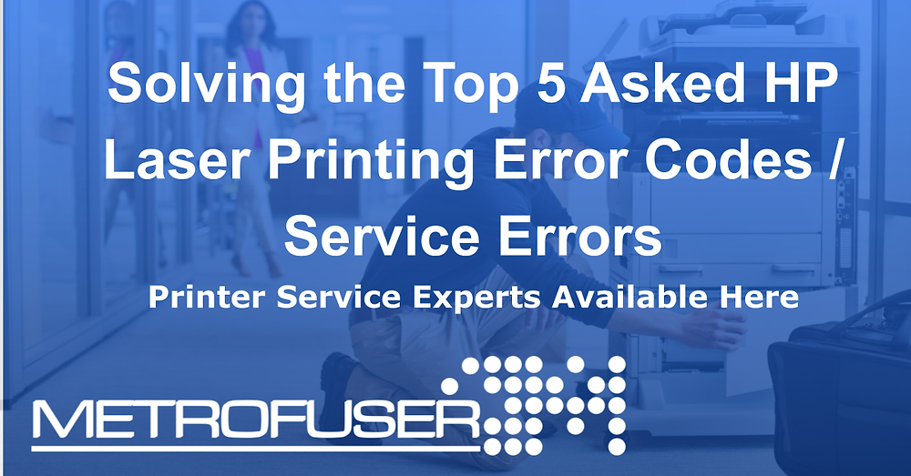 Solving the Top 5 Asked HP Laser Printing Error Codes / Service Errors