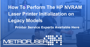 How To Perform The HP NVRAM Laser Printer Initialization on Legacy Models
