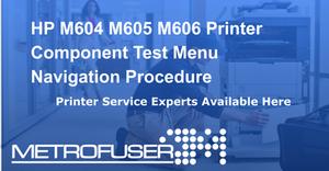 HP M604 M605 M606 Printer Component Test Menu Navigation Procedure