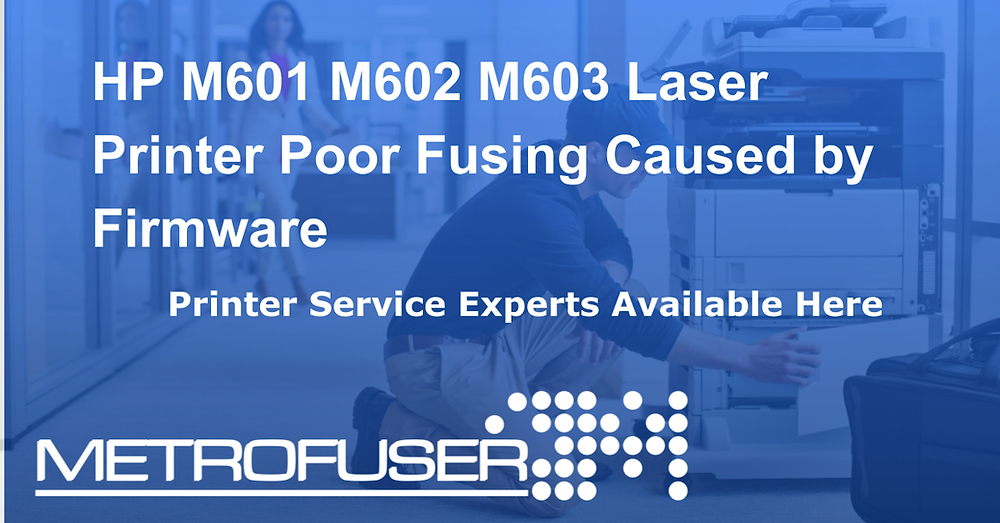 HP M601 M602 M603 Laser Printer Poor Fusing Caused by Firmware