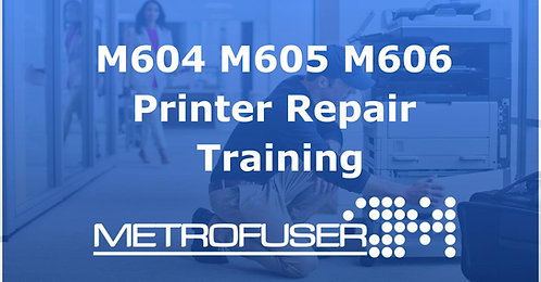 M604 M605 M606 Printer Repair Training