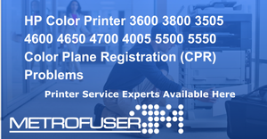 HP Color Printer 3600 3800 3505 4600 4650  4700 4005 5500 5550 Plane Registration (CPR) Problems