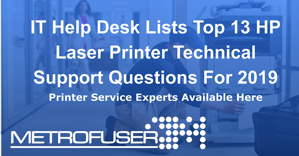 IT Help Desk Lists Top 13 HP Laser Printer Technical Support Questions For 2019