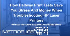 HP Laser Printer technicians that utilize Halfway Print Tests live longer, happier lives.