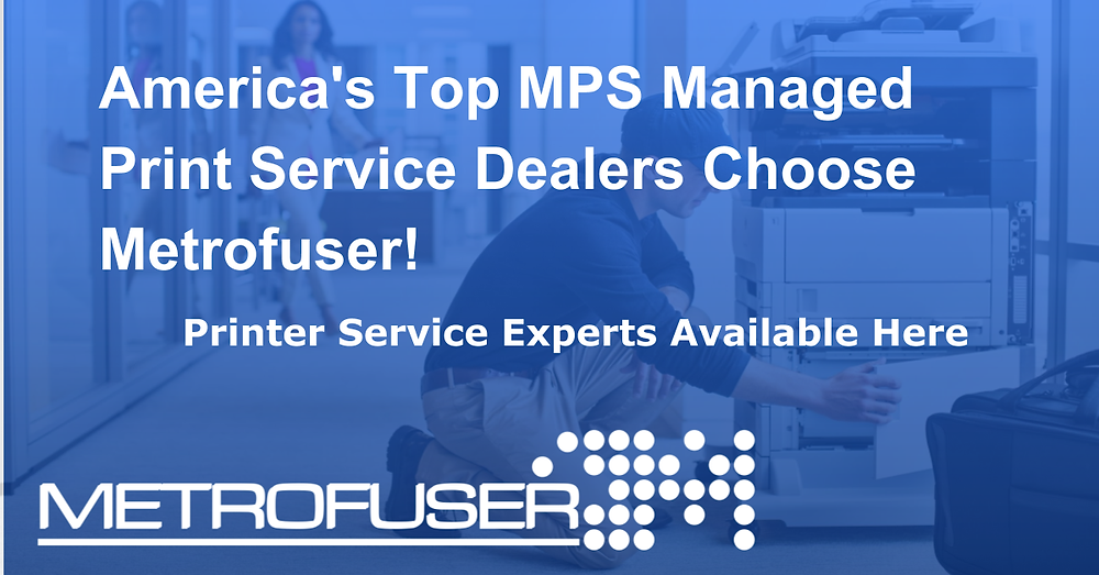 America's Top MPS Managed Print Service Dealers Choose Metrofuser!