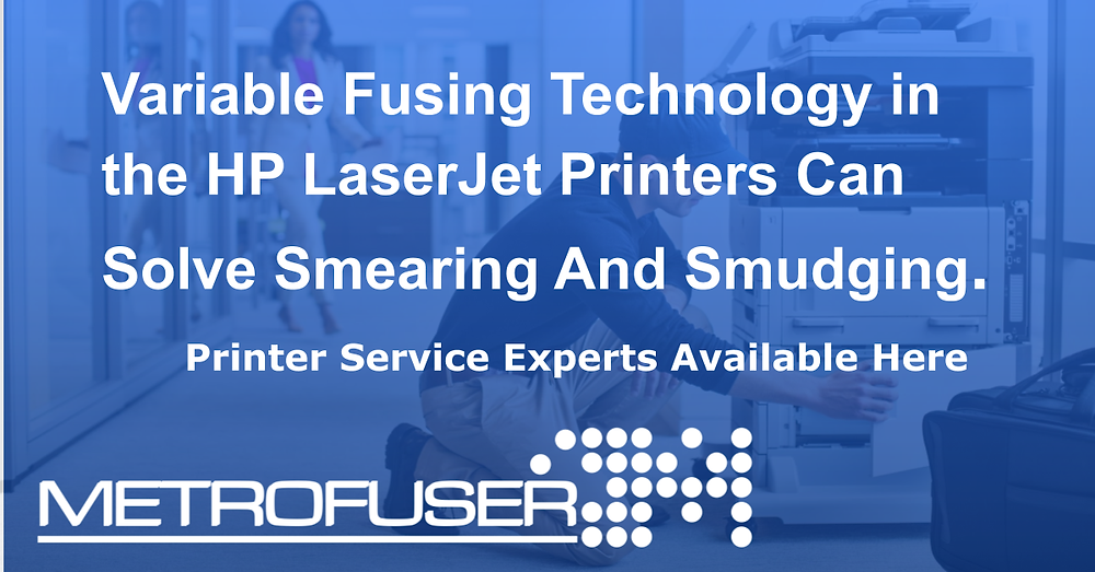 Variable Fusing Technology in the HP LaserJet Printers Can Solve Smearing And Smudging.