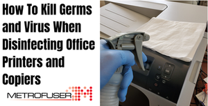 How To Kill Germs and Virus When Disinfecting Office Printers and Copiers.