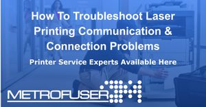 How To Troubleshoot Laser Printing Communication & Connection Problems