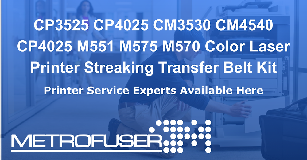 CP3525 CP4025 CM3530 CM4540 CP4025 M551 M575 M570 Color Laser Printer Streaking Transfer Belt Kit