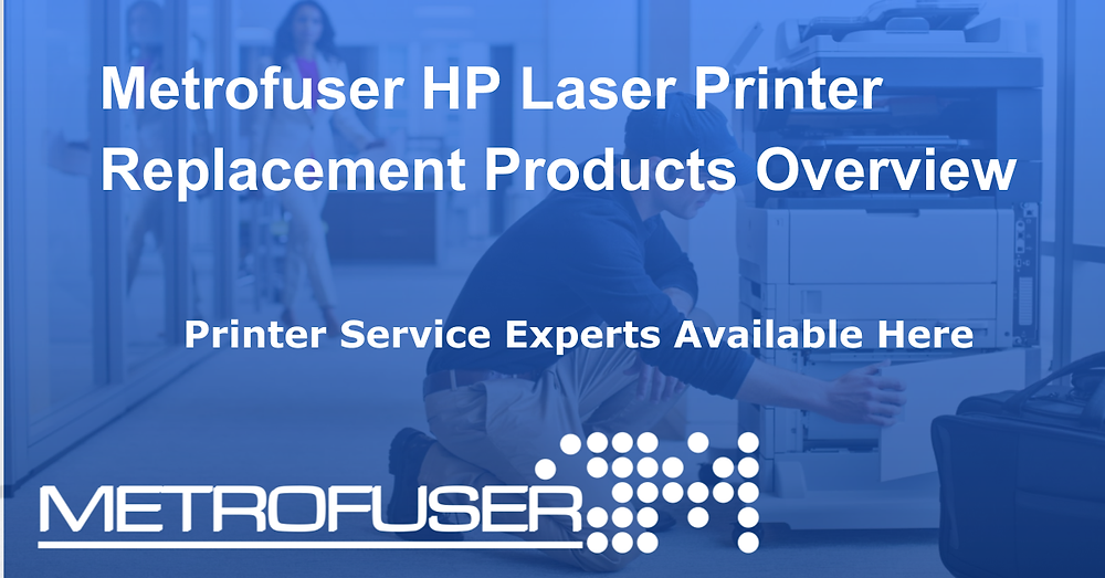 Metrofuser HP Laser Printer Replacement Products and Services Overview