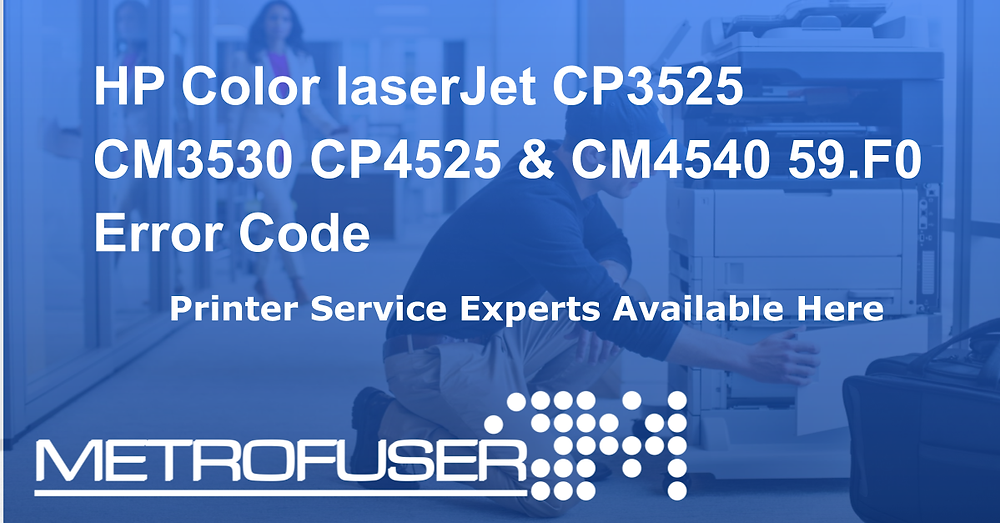 HP Color laserJet CP3525 CM3530 CP4525 & CM4540 59.F0 Error Code