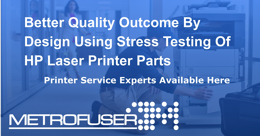 Better Quality Outcome By Design Using Stress Testing Of HP Laser Printer Parts