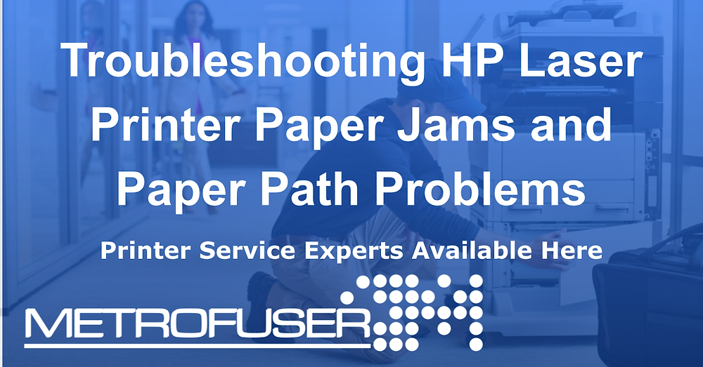 HP Paper Jams and Paper Path Troubleshooting Problems