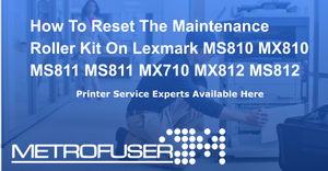 How To Reset The Maintenance Roller Kit On Lexmark MS810 MX810 MS811 MS811 MX710 MX812 MS812 More