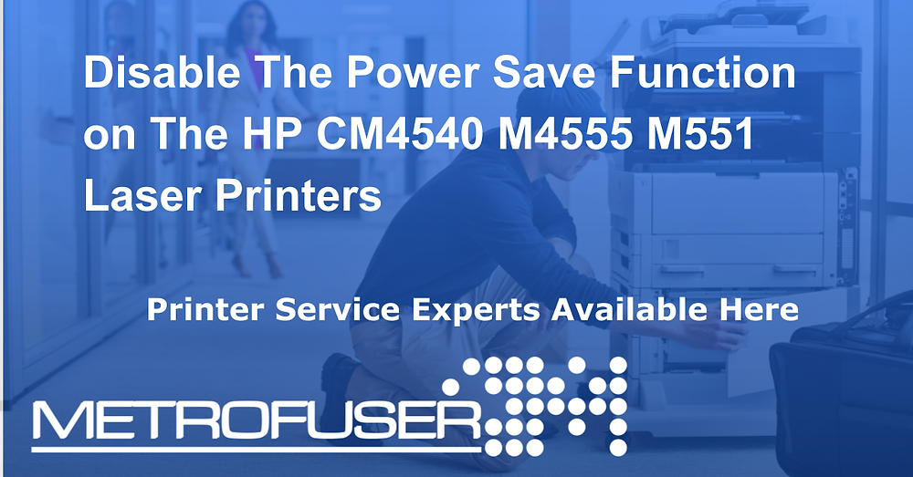 Disable The Power Save Function on The HP CM4540 M4555 M551 Laser Printers