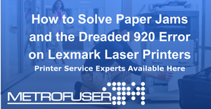 How to Solve Paper Jams and the Dreaded 920 Error on Lexmark