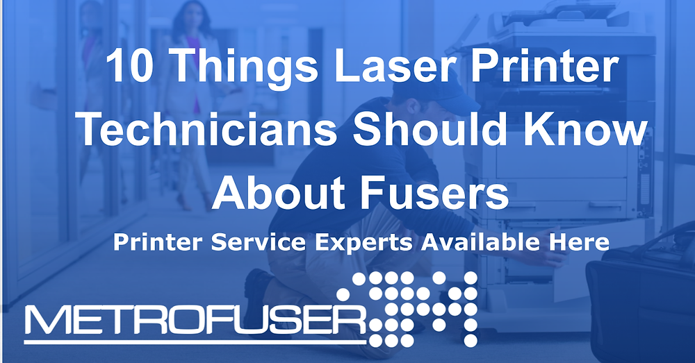 10 Things Laser Printer Technicians Should Know About Fusers