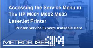 Accessing the Service Menu in The HP M601 M602 M603 LaserJet Printer