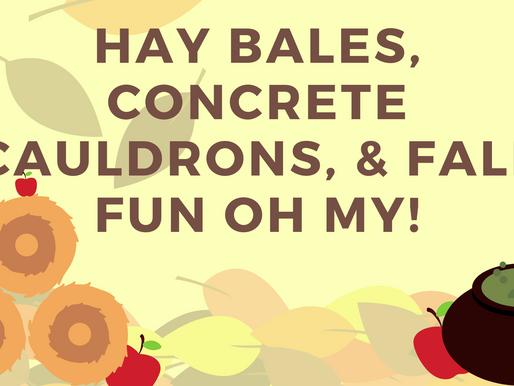 Hay Bales, Concrete Cauldrons, & Fall Fun Oh My!