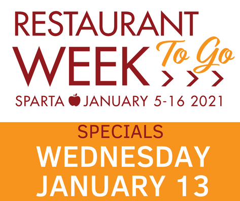 Wednesday, Jan. 13 >> Sparta Restaurant Week TO GO Specials!