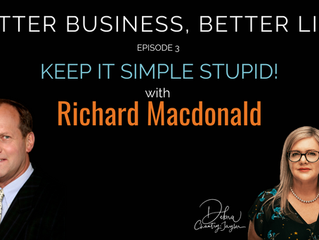 Keep It Simple Stupid  (KISS) with Richard Macdonald - Episode 3 of Better Business, Better Life