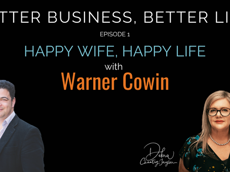 Happy Wife, Happy Life with Warner Cowin - Episode 1 of Better Business, Better Life