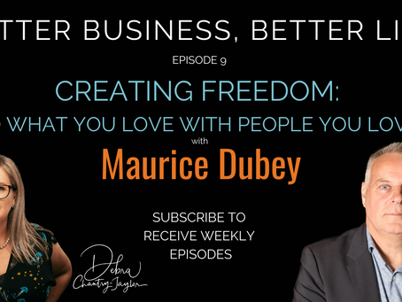 Creating Freedom: Do what you love, with people you love working with, with Maurice Dubey - Ep 9
