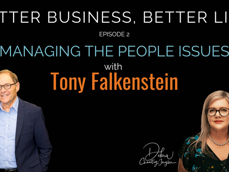 Managing the people issues with Tony Falkenstein - Episode 2 of Better Business Better Life