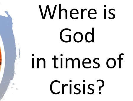 Where is God in times of Crisis?