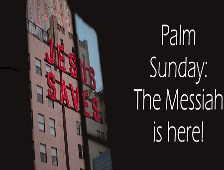 Palm Sunday: The Messiah is here!