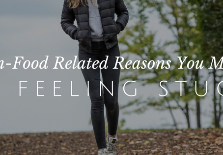 Non-Food Related Reasons You May Be Feeling Stuck