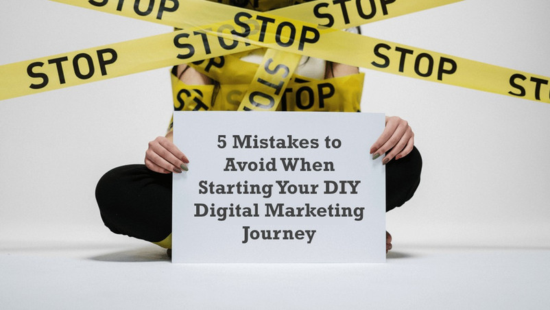 5 Mistakes to Avoid When Starting Your DIY Digital Marketing Journey