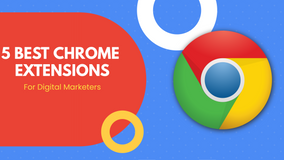 5 of the Best Chrome Extensions for Digital Marketers