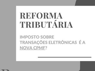 Imposto sobre transações eletrônicos é a nova CPMF?!