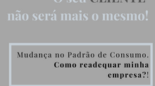 MUDANÇA DE COMPORTAMENTO DOS CONSUMIDORES PÓS CORONACRISE