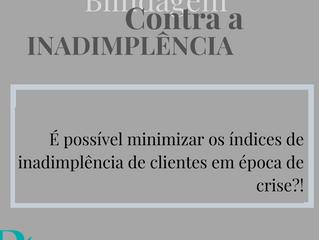 É possível minimizar os índices de inadimplência de clientes em épocas de crise?!