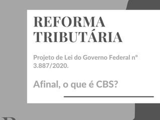 REFORMA TRIBUTÁRIA - Afinal, o que é CBS?