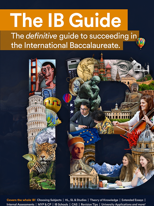 The IB Guide: The definitive guide to succeeding in the IB