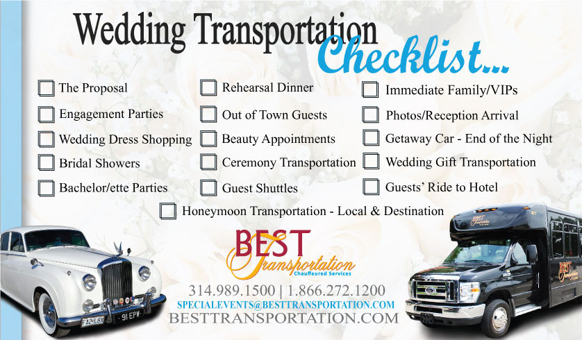 Wedding Transportation checklist. The Proposal, engagement parties, wedding dress shopping, bridal showers, bachelor parties, rehearsal dinner, out of town guests, beauty appointments, ceremony transportation, guest shuttles, immediate family and V.I.Ps, photos, reception arrival, getaway car, gift transportation, honeymoon transportation, local and destination