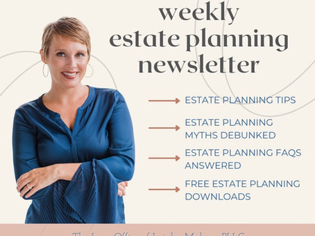 Sign up for my estate planning newsletter and receive FREE weekly resources!