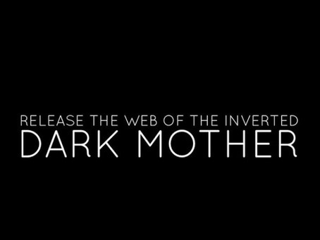 Release the Web of the Inverted Dark Mother