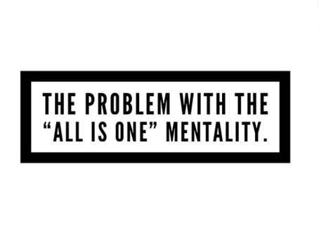The Problem with the All is One Mentality