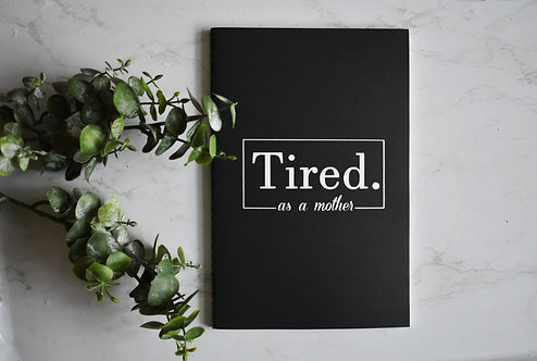 Tired As A Mother Notebook