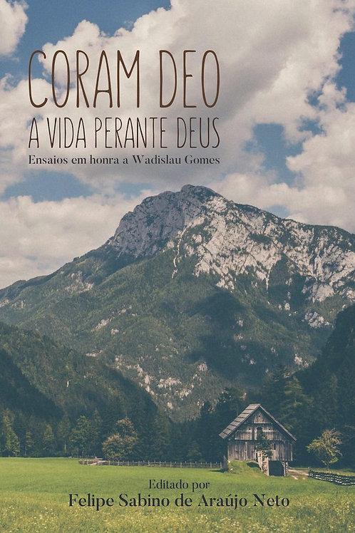 Coram Deo: a vida perante Deus - Ensaios em honra a Wadslau Gomes