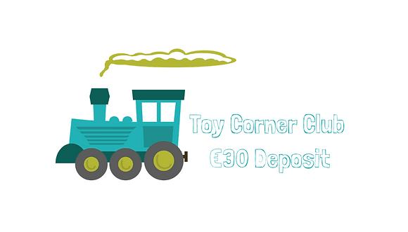 Toy Corner Club €30 Deposit